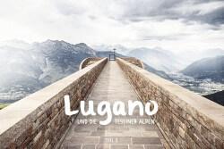 Lugano und die Tessiner Alpen 2/2